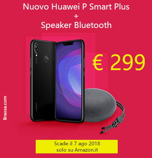 Nuovo Huawey P Smart e lo Speaket Bluetooth a 299 euro solo su Amazon fino al 7 agosto 2018