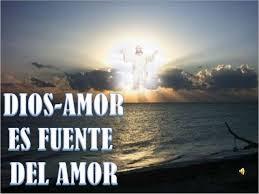 Dios es la fuente y eL objeto del amor verdadero