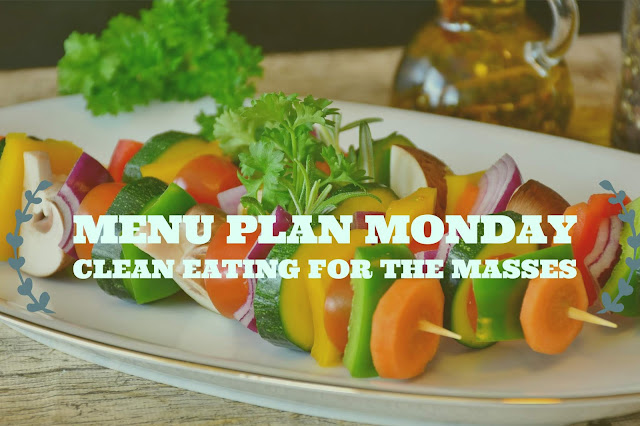Menu Plan Monday | Clean Eating for the Masses