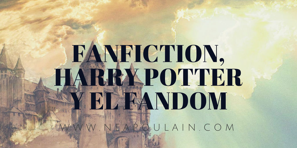 Divagaciones de una Poulain: Fanfiction, Harry Potter y el fandom