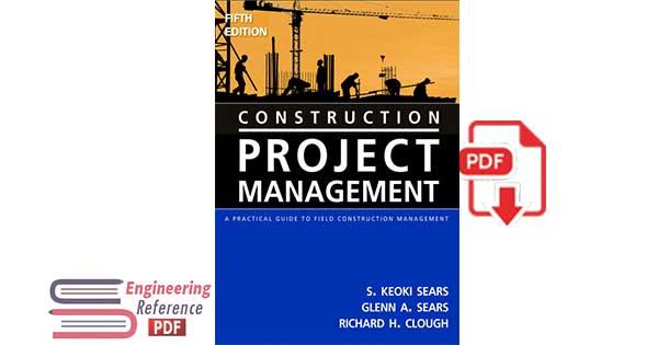 Construction Project Management: A Practical Guide to Field Construction Management 5th Edition
