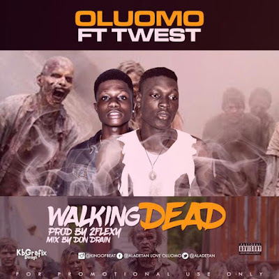 MUSIC: Oluomo ft Twest - Walking Dead