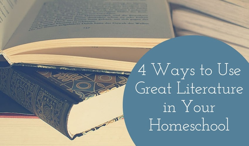 Four Ways to Use Great Literature In Your Homeschooling