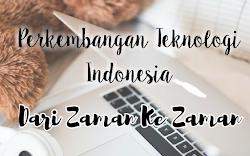 Perkembangan Teknologi Indonesia dari Zaman ke zaman