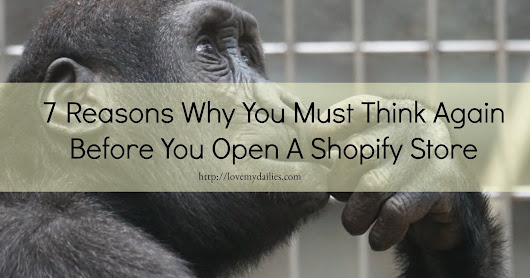 7 Reasons Why You Must Think Again Before You Open A Shopify Store