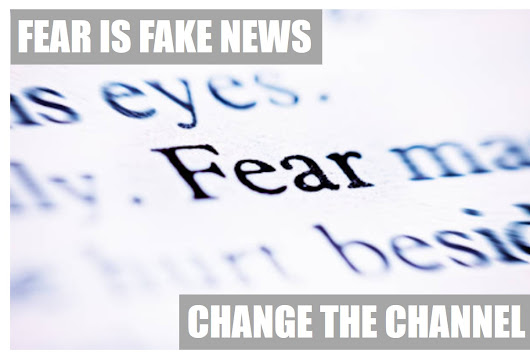 Fear Is Fake News So Change The Channel From Fear To Courage In 5 Simple Steps