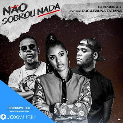 Dj Bruno AG feat Duc & Bruna Tatiana - Não Sobrou Nada