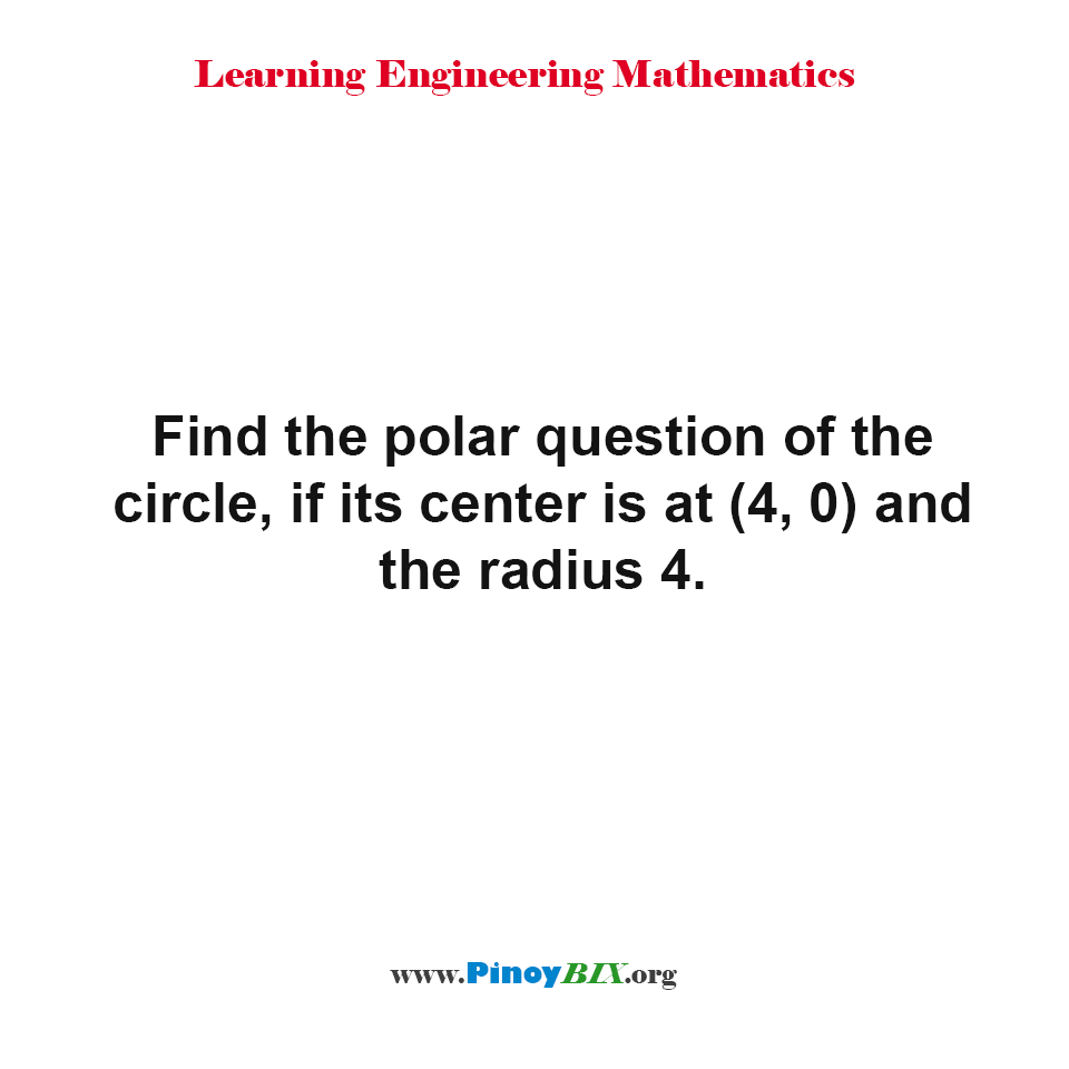 Find the polar equation of the circle, if its center is at (4, 0) and the radius 4.