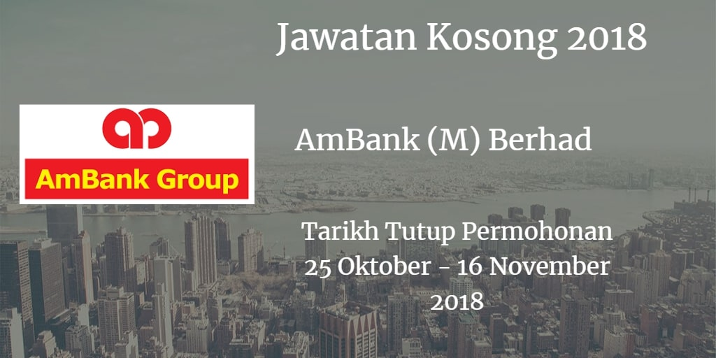 Jawatan Kosong AmBank (M) Berhad 25 Oktober - 16 November 2018