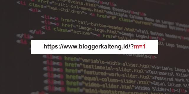 Segera Hilangkan Kode m=1 di URL Blogger, Caranya Sangat Mudah