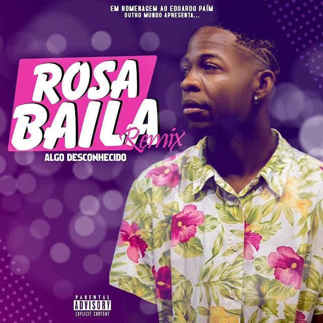 Algo Desconhecido - Rosa Baila Remix