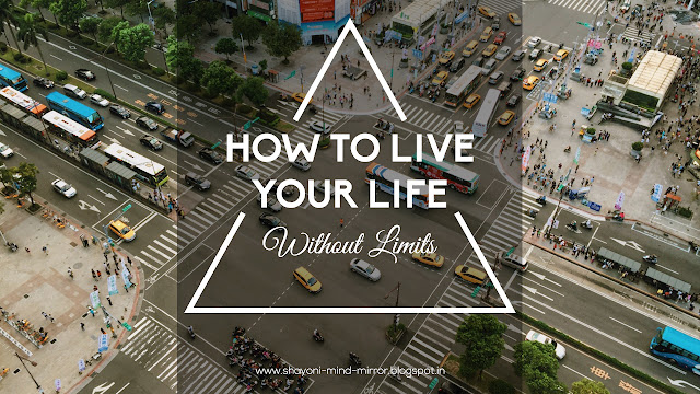 How to Live Life without Limits