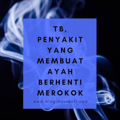 TB Penyakit yang Membuat Ayah Berhenti Merokok