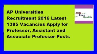 AP Universities Recruitment 2016 Latest 1385 Vacancies Apply for Professor, Assistant and Associate Professor Posts