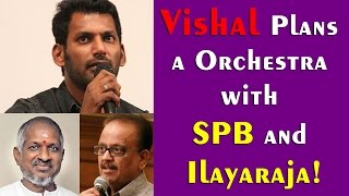 Vishal Plans a Orchestra with SPB and Ilayaraja!
