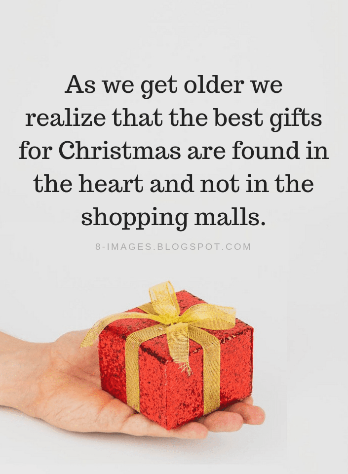 Christmas Quotes As We Get Older We Realize That The Best Gifts For