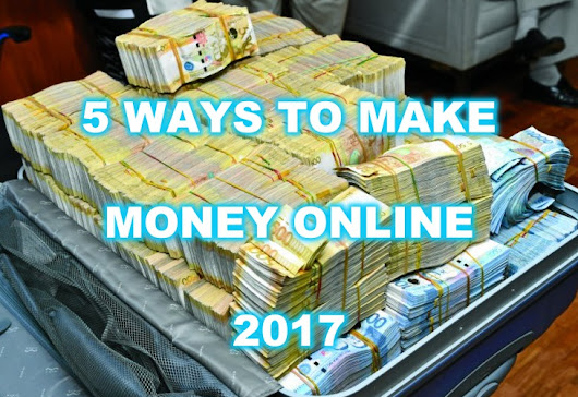 5 Ways To Make Money Online 2017