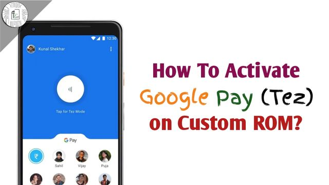 How To Activate and Use Google Pay (Tez) on Custom ROMs? [ROOT]
