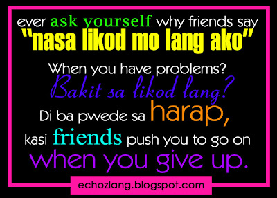 "Ever ask yourself why friends say, ""Nasa likod mo lang ako""."