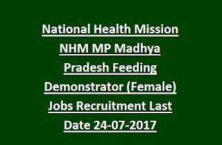 National Health Mission NHM MP Madhya Pradesh Feeding Demonstrator (Female) Jobs Recruitment Last Date 24-07-2017