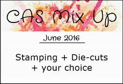 http://casmixup.blogspot.com/2016/06/cas-mix-up-june-challenge.html