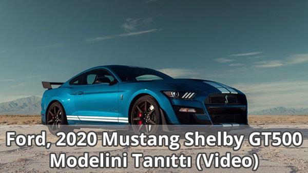 2020 Ford Mustang Shelby GT500 Tanıtıldı