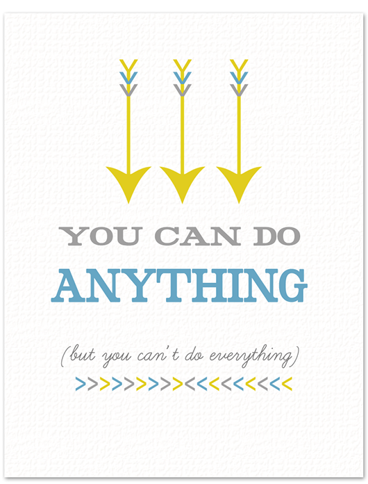 You Can Do Anything But You Can't Do Everything