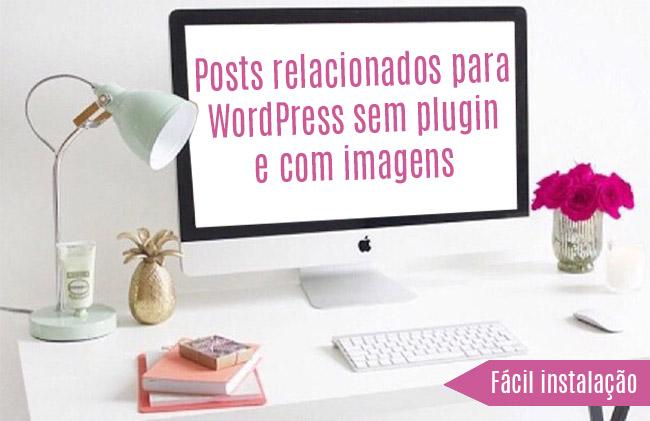 Posts relacionados para WordPress sem plugin e com imagens