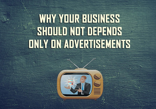 A Business Should Not Depend On Advertising! Why?