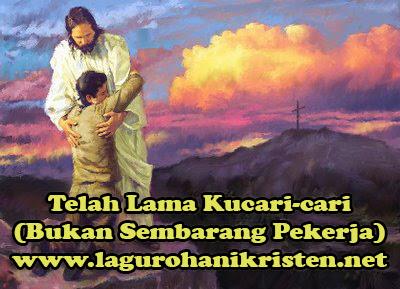 Pekerja Kristus Yang Mulia ( Telah Lama Kucari-cari)