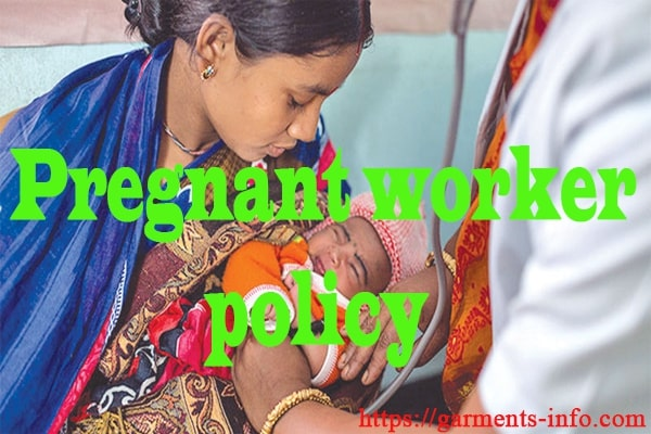 Pregnant worker policy of garments,garments worker,garments,adult worker,factory workers,pregnancy,worker,garment industry,bangladesh,maternity leave,maternity leave in bangladesh,bangladesh labour law,health,maternity benefits,abortion