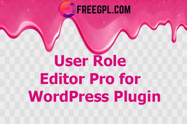 User Role Editor Pro WordPress Plugin Nulled Download Free