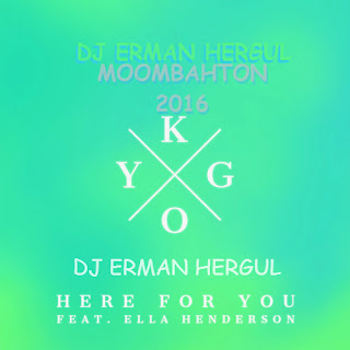 Kygo feat. Ella Henderson - Here for You (Dj Erman Hergul 2016)