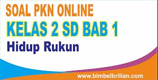 Soal PKN Online Kelas 2 SD bab 1 Hidup Rukun - Langsung Ada Nilainya