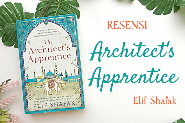 resensi novel, resensi novel architect apprentice, resensi architect apprentice, novel architect apprentice, novel elif shafak, architect apprentice elif shafak