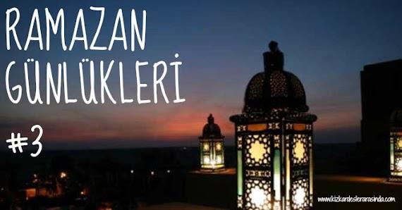 Ramazan Günlükleri #3