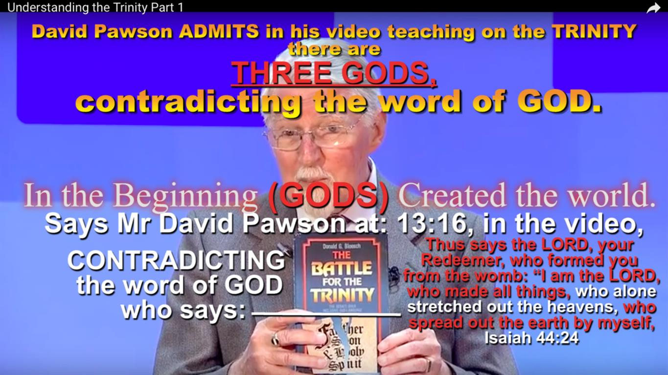 David Pawson ADMITS in his video teaching on the TRINITY there are THREE GODS,