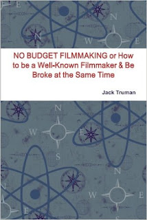 http://www.lulu.com/shop/jack-truman/no-budget-filmmaking-or-how-to-be-a-well-known-filmmaker-be-broke-at-the-same-time/paperback/product-20666688.html