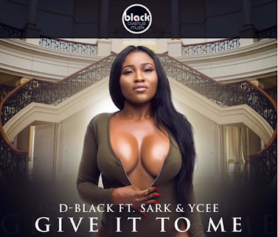 D Black ft. Sarkodie & Ycee – Give It To Me (Prod. DJ Breezy)