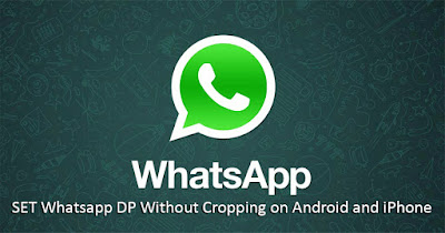 SET Whatsapp DP Without Cropping on Android and iPhone