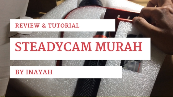 Review dan Tutorial Steadycam murah agar Video Tidak Goyang