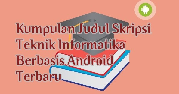 Kumpulan Judul Skripsi Teknik Informatika Berbasis Android Terbaru Makalah Pedia