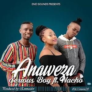 Download Audio | Serious Boy ft Nacho - Anaweza