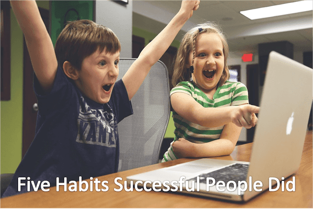 Five Habits Successful People Did
