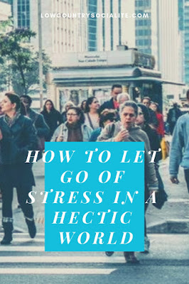 How to Let Go of Stress in a Hectic World, The Low Country Socialite, Plus Size Blogger, Savannah Georgia, Hinesville Georgia