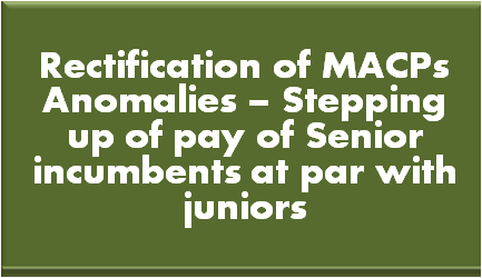 rectification-of-macps-anomalies-stepping-up-of-pay-of-senior-incumbents-at-par