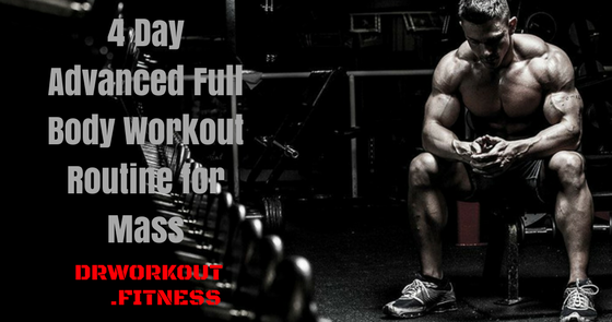 4 Day Advanced Full Body Workout Routine For Mass