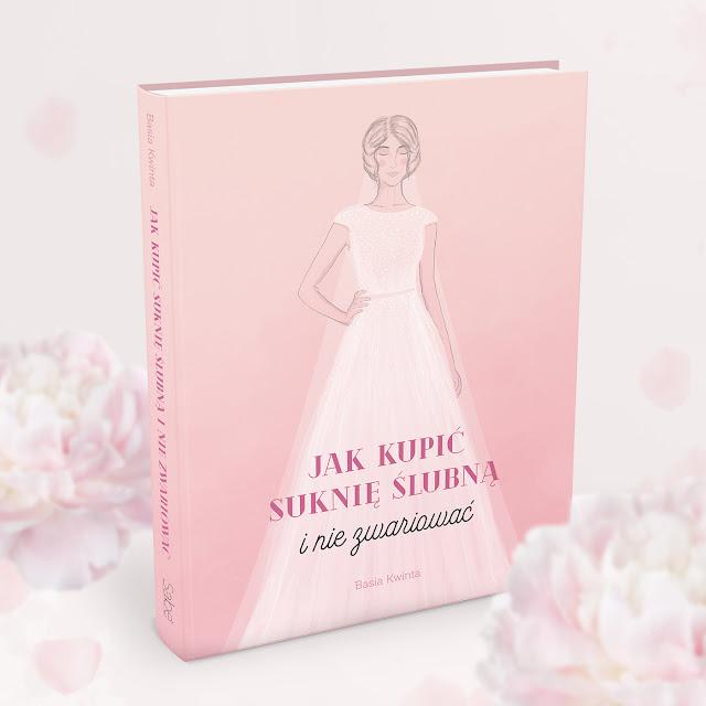 """Książka Pani Basi Kwinty """"Jak kupić suknię  ślubną i nie zwariować?"""" Do wygrania w konkursie Bridal blog."""
