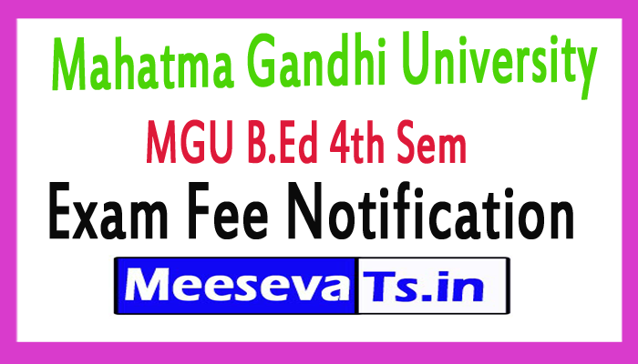 Mahatma Gandhi University B.Ed 4th Sem Exam Fee Notification 2017