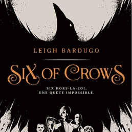 Six Of Crows, tome 1 de Leigh Bardugo